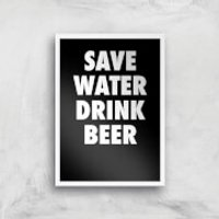 Save Water Drink Beer Art Print - A2 - White Frame