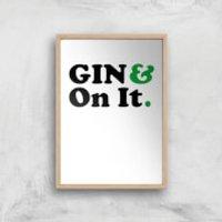 Gin & On It Art Print - A2 - Wood Frame