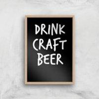 Drink Craft Beer Art Print - A2 - Wood Frame