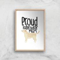 Proud Labrador Mum Art Print - A2 - Wood Frame - Labrador Gifts