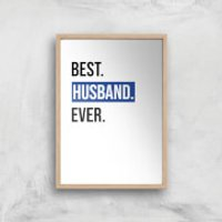 Best Husband Ever Art Print - A2 - Wood Frame - Husband Gifts