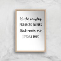 It's The Naughty Prosecco Fairies That Make Me Tipsy And Loud Art Print - A2 - Wood Frame - Fairies Gifts