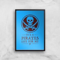 Its A Pirates Life For Me Art Print - A3 - Black Frame - Pirates Gifts