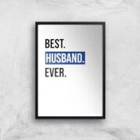 Best Husband Ever Art Print - A3 - Black Frame - Husband Gifts