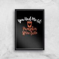 You Had Me At Pumpkin Spice Latte Art Print - A3 - Black Frame - Pumpkin Gifts