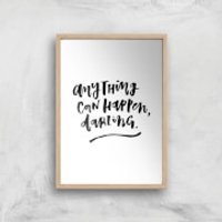 PlanetA444 Anything Can Happen, Darling. Art Print - A2 - Wood Frame - Anything Gifts