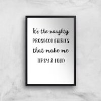 It's The Naughty Prosecco Fairies That Make Me Tipsy And Loud Art Print - A3 - Black Frame - Fairies Gifts