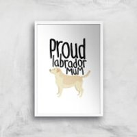 Proud Labrador Mum Art Print - A3 - White Frame - Labrador Gifts