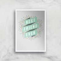 Best Friend Ever Art Print - A3 - White Frame - Friend Gifts
