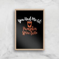 You Had Me At Pumpkin Spice Latte Art Print - A3 - Wood Frame - Pumpkin Gifts