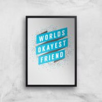 Worlds Okayest Friend Art Print - A4 - Black Frame - Friend Gifts