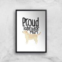 Proud Labrador Mum Art Print - A4 - Black Frame - Labrador Gifts