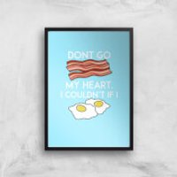 Dont Go Bacon My Heart Art Print - A4 - Black Frame - Bacon Gifts