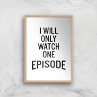 PlanetA444 I Will Only Watch One Episode Art Print - A3 - Wood Frame