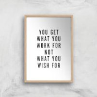PlanetA444 You Get What You Work for Art Print - A3 - Wood Frame