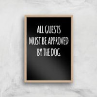All Guests Must Be Approved By The Dog Art Print - A3 - Wood Frame
