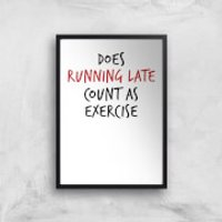 Does Running Late Count As Exercise Art Print - A4 - Black Frame - Athletics Gifts