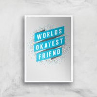 Worlds Okayest Friend Art Print - A4 - White Frame - Friend Gifts