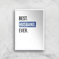 Best Husband Ever Art Print - A4 - White Frame - Husband Gifts