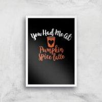 You Had Me At Pumpkin Spice Latte Art Print - A4 - White Frame - Pumpkin Gifts