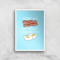 Dont Go Bacon My Heart Art Print - A4 - White Frame - Bacon Gifts