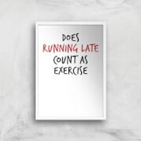 Does Running Late Count As Exercise Art Print - A4 - White Frame - Athletics Gifts