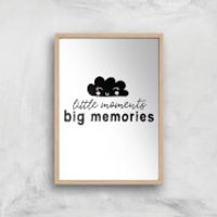 Little Moments Big Memories Art Print - A4 - Wood Frame - Memories Gifts