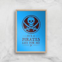 Its A Pirates Life For Me Art Print - A4 - Wood Frame - Pirates Gifts