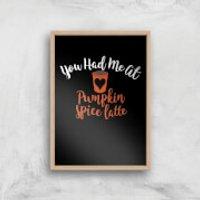 You Had Me At Pumpkin Spice Latte Art Print - A4 - Wood Frame - Pumpkin Gifts