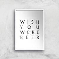 PlanetA444 Wish You Were Beer Art Print - A4 - White Frame - Wish Gifts