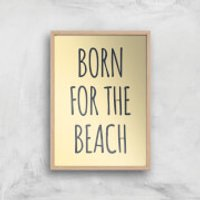 Born For The Beach Art Print - A4 - Wood Frame - Beach Gifts
