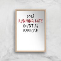 Does Running Late Count As Exercise Art Print - A4 - Wood Frame - Athletics Gifts