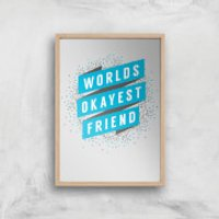 Worlds Okayest Friend Art Print - A4 - Wood Frame - Friend Gifts