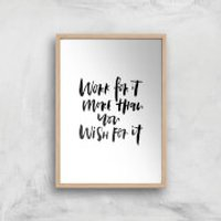 PlanetA444 Work for It More Than You Wish for It Art Print - A4 - Wood Frame - Wish Gifts
