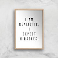 PlanetA444 I Am Realistic, I Expect Miracles Art Print - A4 - Wood Frame - Wood Gifts