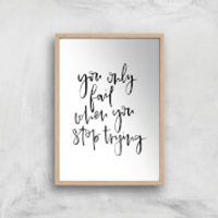 PlanetA444 You Only Fail When You Stop Trying Art Print - A4 - Wood Frame