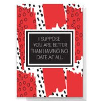 Better Than No Date At All Greetings Card - Large Card