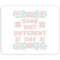 Same Shit Different Day Mouse Mat - Different Gifts