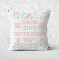 Same Shit Different Day Square Cushion - 50x50cm - Soft Touch - Different Gifts