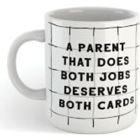 A PARENT THAT DOES BOTH JOBS, DESERVES BOTH CARDS Mug - Cards Gifts