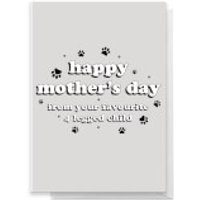 Happy Mothers Day From Your Favourite 4 Legged Child Greetings Card - Standard Card
