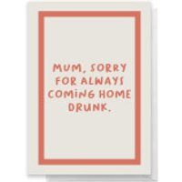 Mum, Sorry For Always Coming Home Drunk Greetings Card - Giant Card