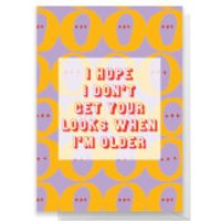 I Hope I Don't Get Your Looks When I'm Older Greetings Card - Large Card