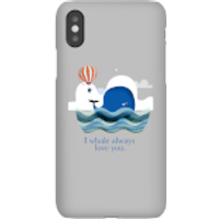 I Whale Always Love You Phone Case for iPhone and Android - iPhone X - Snap Case - Matte