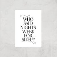 Who Said Nights Were For Sleep Giclee Art Print - A4 - Print Only