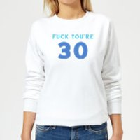 Fuck You're 30 Women's Sweatshirt - White - XL - White