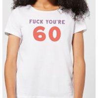 Fuck You're 60 Women's T-Shirt - White - XL - White