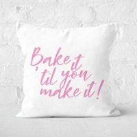 Bake It Till You Make It! Square Cushion - 40x40cm - Soft Touch