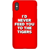 I'd Never Feed You To The Tigers Phone Case for iPhone and Android - Samsung S7 Edge - Snap Case - M