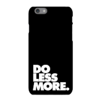 Image of The Motivated Type Do Less More Phone Case for iPhone and Android - Samsung S6 - Snap Case - Matte